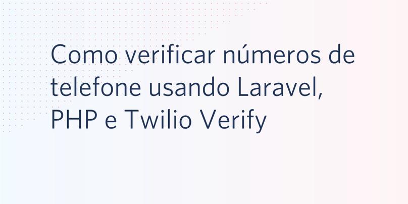 Como verificar números de telefone em um aplicativo Laravel PHP com o Twilio Verify