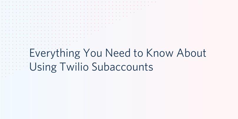 Using Twilio Subaccounts