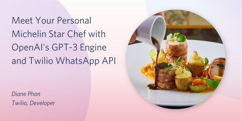 header - Meet Your Personal Michelin Star Chef with OpenAI's GPT-3 Engine and Twilio WhatsApp API