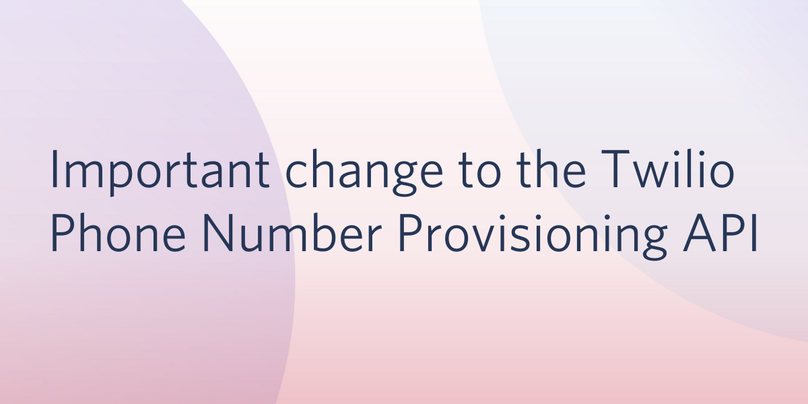 Important Changes to the Twilio Phone Number Provisioning API