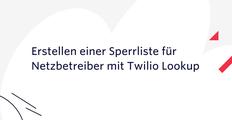 Erstellen einer Sperrliste für Netzbetreiber mit Twilio Lookup