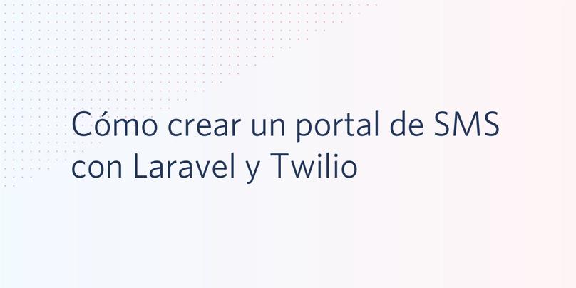 Cómo crear un portal de SMS con Laravel y Twilio
