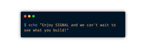 "terminal screenshot reading ""echo Enjoy SIGNAL and we can't wait to see what you build!"""