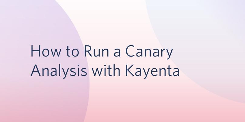 header - How to Run a Canary Analysis with Kayenta