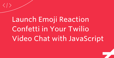 Launch Emoji Reaction Confetti in Your Twilio Video Chat with JavaScript