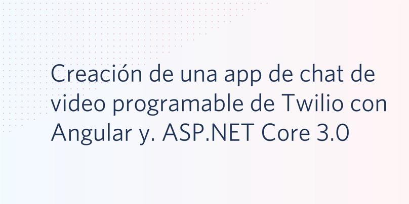 Creación de una app de chat de video programable de Twilio con Angular y. ASP.NET Core 3.0
