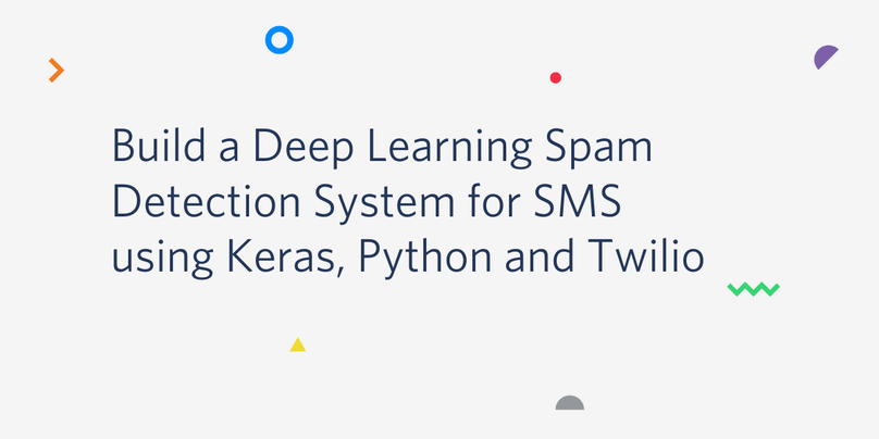 Build a Spam Detection System for SMS using Keras, Python and Twilio