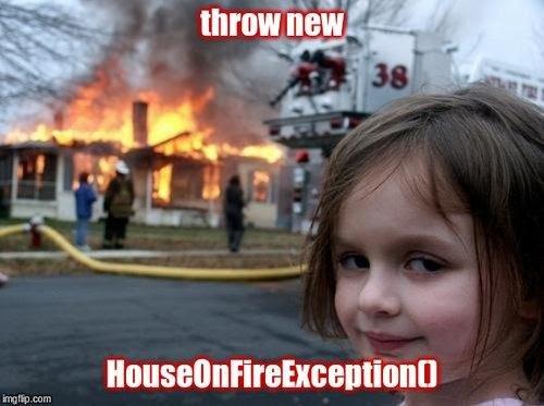 meme d'une photo d'une maison qui brûle. Le texte dit Throw new House On Fire Exception ()