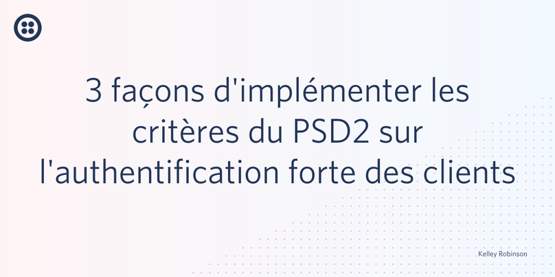 3 façons implémenter PSD2 authentification fort clients