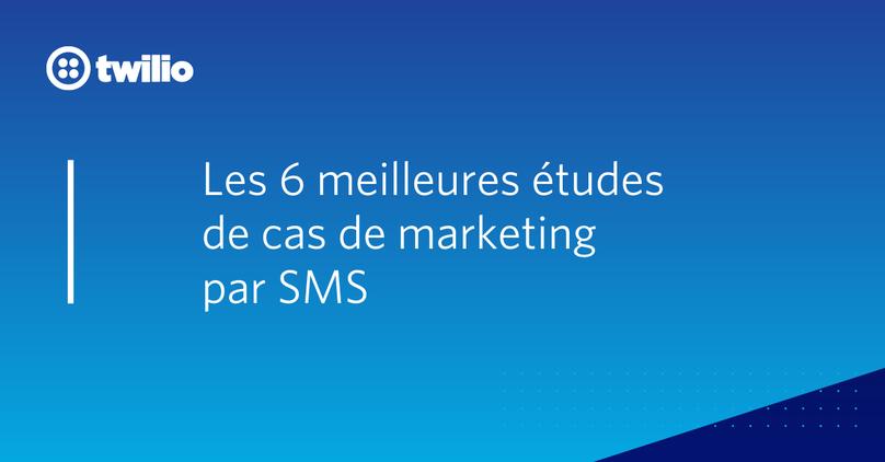 Les 6 meilleures études de cas de marketing par SMS