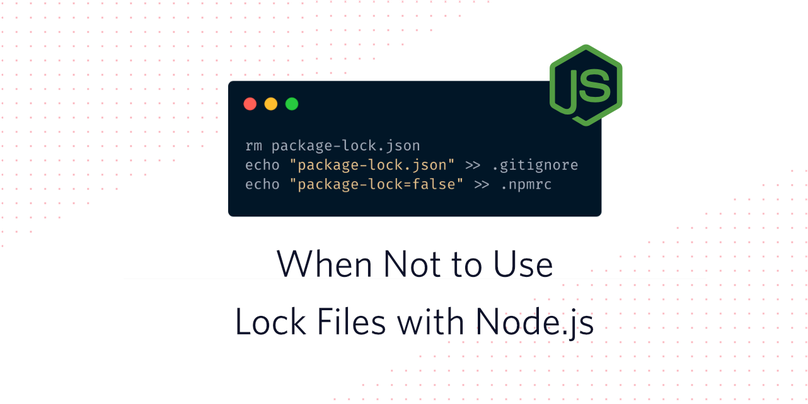 "Decorative header image ""When Not to Use Lock Files with Node.js"""