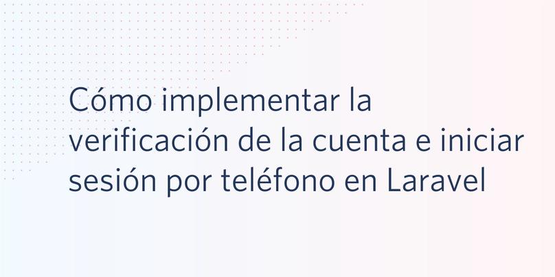 Cómo implementar la verificación de la cuenta e iniciar sesión por teléfono en Laravel