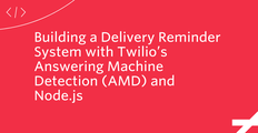 Building a Delivery Reminder System with Twilio's Answering Machine