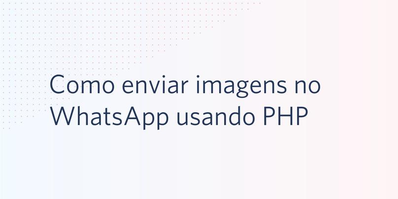 Como enviar imagens no WhatsApp usando PHP