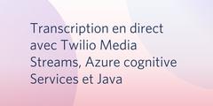 Transcription en direct avec Twilio Media Streams, Azure cognitive Services et Java