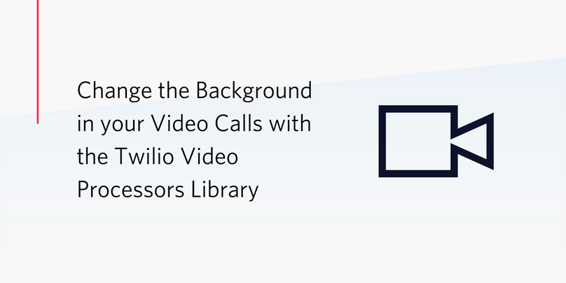 Change the Background in your Video Calls with the Twilio Video Processors Library