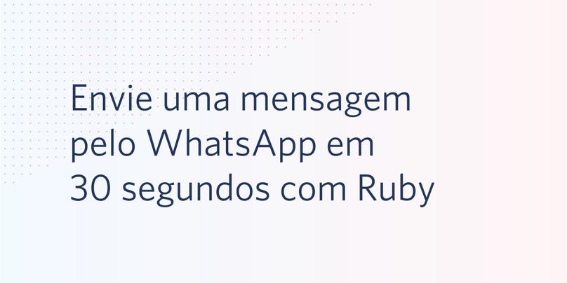Envie uma mensagem pelo WhatsApp em 30 segundos com o Ruby