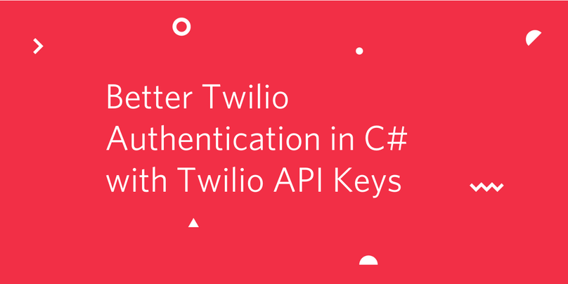 Better Twilio Authentication in C# with Twilio API Keys.png