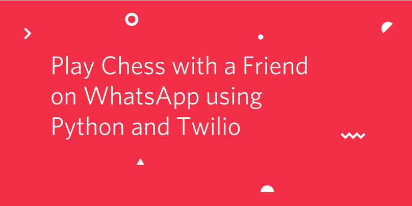 Play Chess with a Friend on WhatsApp using Python and Twilio