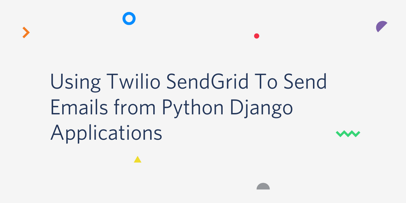 Using Twilio SendGrid to Send Emails from Python Django Applications