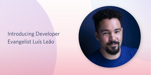 Introducing Developer Evangelist Luis Leao