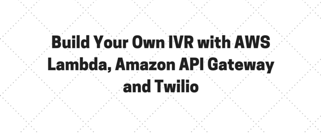 Build Your Own IVR with AWS Lambda, Amazon