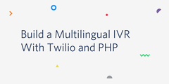 Build a Multilingual IVR With Twilio and PHP