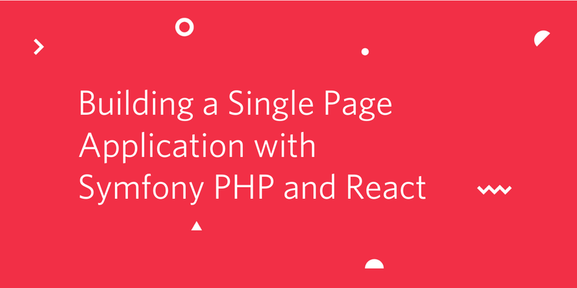 Building a Single Page Application with Symfony PHP and
