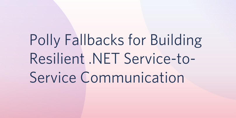 Polly Fallbacks for Building Resilient .NET Service-to-Service Communication