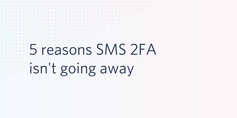 5 reasons SMS 2FA isn't going away