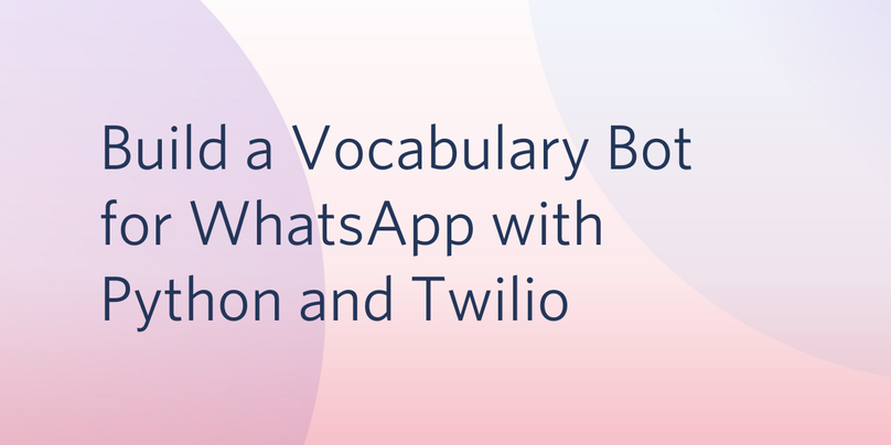 Build a Vocabulary Bot for WhatsApp with Python and Twilio