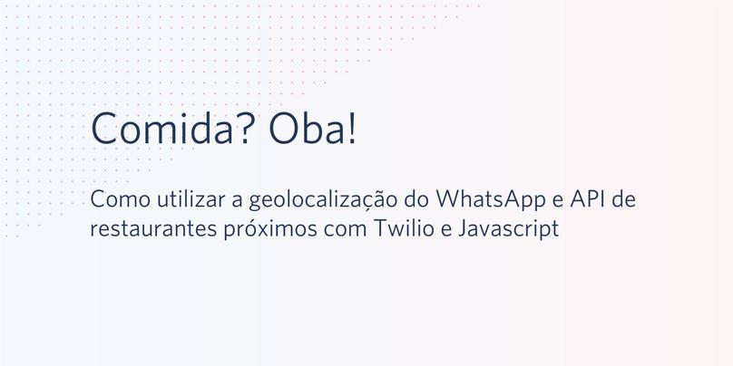 Como utilizar a geolocalização do WhatsApp e API de restaurantes próximos com Twilio e Javascript.png