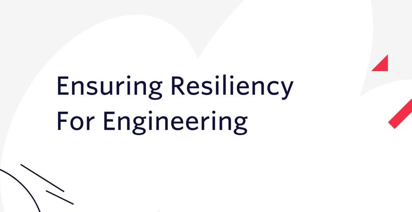 Ensuring Resiliency For Engineering