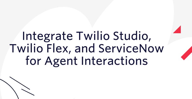 Integrate Twilio Studio, Twilio Flex, and ServiceNow for Agent Interactions