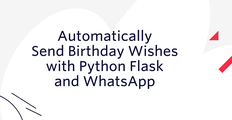 Automatically Send Birthday Wishes with Python Flask and WhatsApp