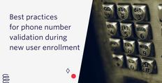 best practices for phone number validation during new user enrollment