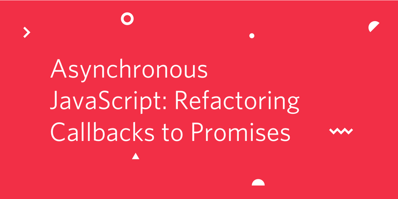 Advanced JavaScript: Refactoring Callbacks to Promises