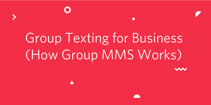 Group Texting for Business (How Group MMS Works)