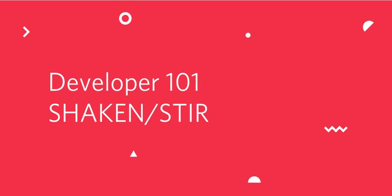Developer 101 SHAKEN/STIR
