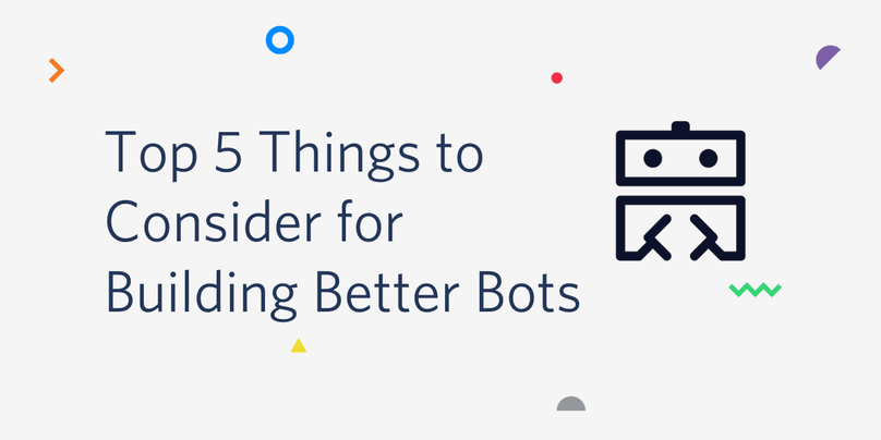 top 5 things to consider for building better bots
