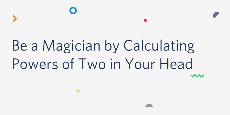 Be a Magician by Calculating Powers of Two in Your Head