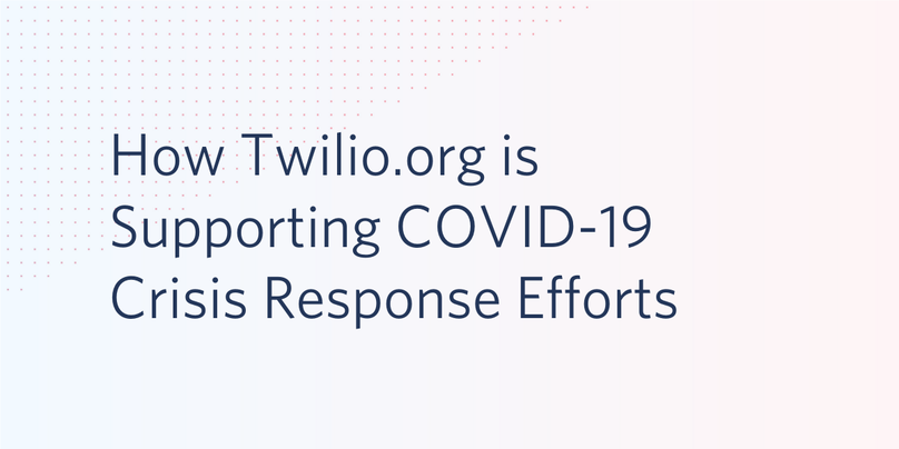 How Twilio.org is Supporting Covid-19 Crisis Response Efforts