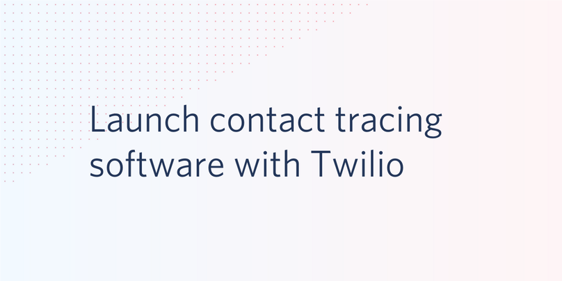 Launch Contact Tracing Software with Twilio