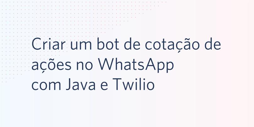 Criar um bot de cotação de ações no WhatsApp Bot com Java e Twilio