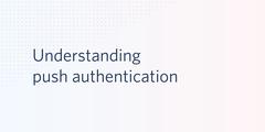 understanding push authentication
