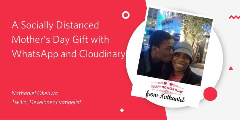A Socially Distanced Mother's Day Gift with WhatsApp and Cloudinary