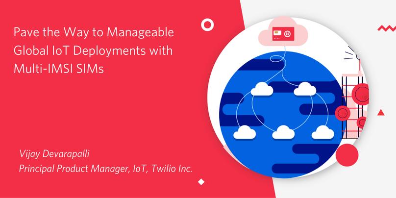 Global IoT Deployments with Multi-IMSI SIMs - Twilio IoT