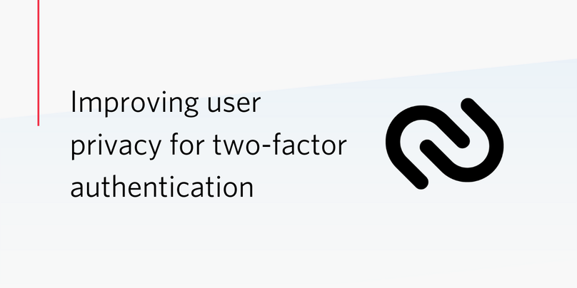 Improving user privacy for two-factor authentication