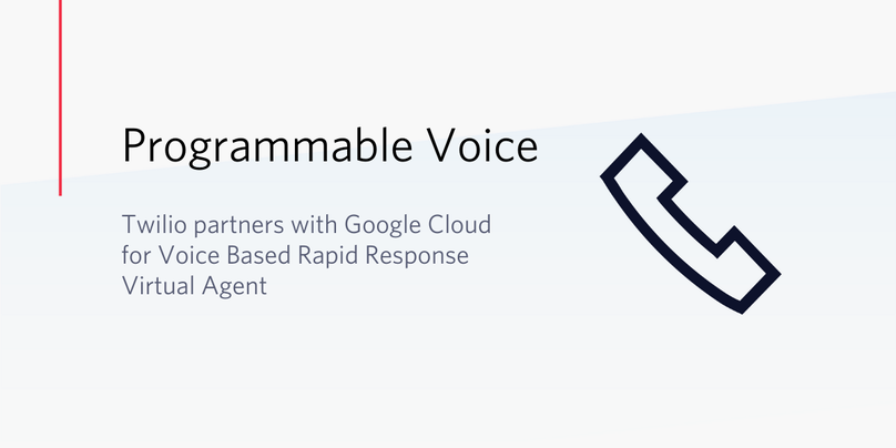Twilio partners with Google Cloud for Voice Based Rapid Response Virtual Agent