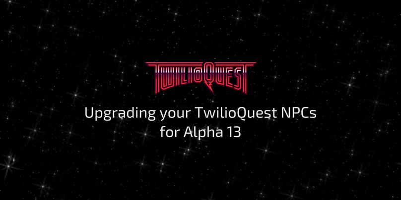 Upgrading your TwilioQuest NPCs for Alpha 13